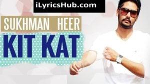 Kit Kat Lyrics (Full Video) - Sukhman | Desi Crew