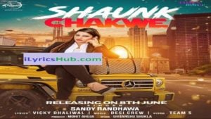 Shaunk Chakwe Lyrics (Full Video) - Sandy Randhawa | Desi Crew