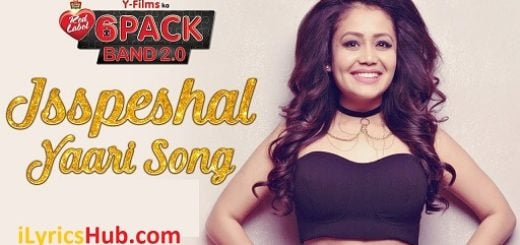 The Isspeshal Yaari Lyrics - Neha Kakkar