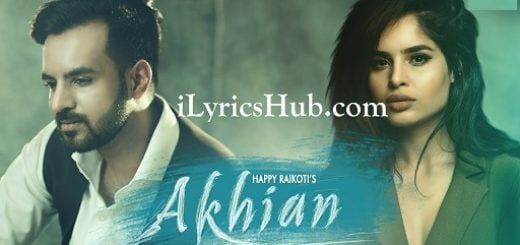 Akhian Lyrics - Happy Raikoti Ft. Navpreet Banga | GoldBoy