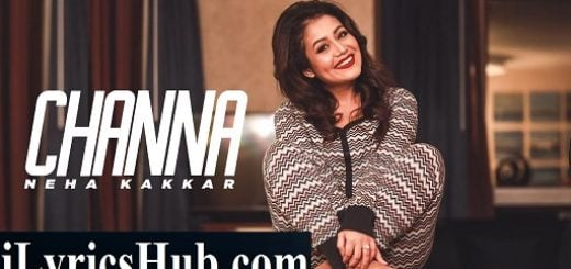 Channa Lyrics - Ikka | Neha Kakkar