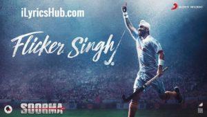 Flicker Singh Lyrics - Soorma   Daler Mehndi, Diljit Dosanjh