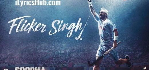 Flicker Singh Lyrics - Soorma | Daler Mehndi, Diljit Dosanjh