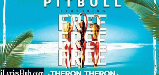 Free Free Free Lyrics – Pitbull | Theron Theron