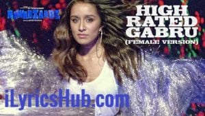 High Rated Gabru Female Version Lyrics - Nawabzaade | Shraddha Kapoor