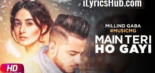 Main Teri Ho Gayi Lyrics - Millind Gaba | Akanksha Bhandari