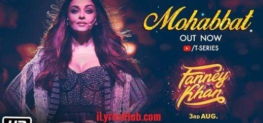 Mohabbat Lyrics - Fanney Khan | Sunidhi Chauhan | Tanishk Bagchi