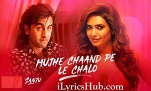 Mujhe Chaand Pe Le Chalo Lyrics - Sanju | Ranbir Kapoor | Ar Rahman