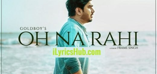 Oh Na Rahi Lyrics - Goldboy | Nirmaan