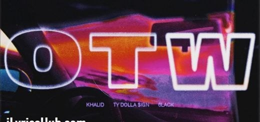 Otw Lyrics - Khalid | Ty Dolla $ign, 6lack