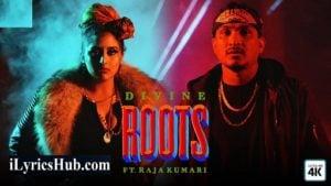 Roots Lyrics – Divine | Raja Kumari
