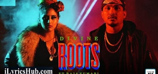 Roots Lyrics – Divine | Raja Kumari