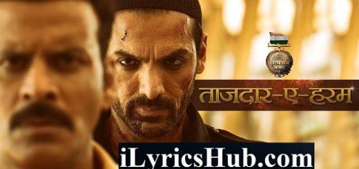 Tajdar E Haram Lyrics - Satyameva Jayate | John Abraham