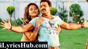Chhalakata Hamro Jawaniya Lyrics (Full Video) - Pawan Singh, Kajal Raghwani