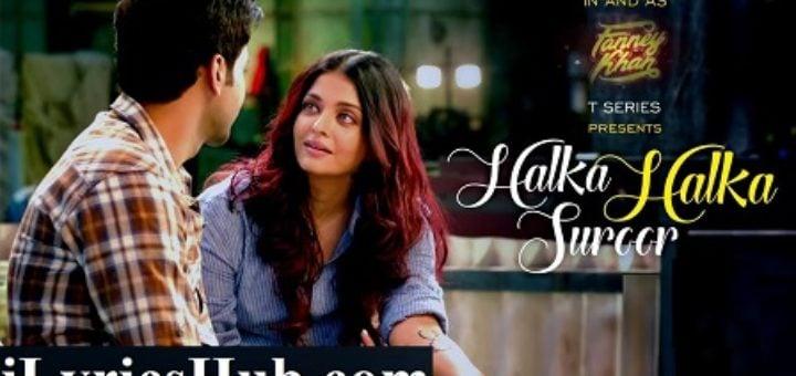 Halka Halka Lyrics - Fanney Khan | Aishwarya Rai