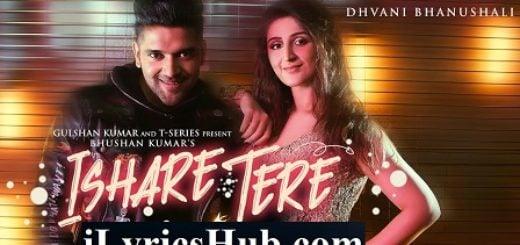Ishare Tere Lyrics - Guru Randhawa, Dhvani Bhanushali