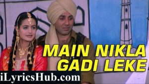 Main Nikla Gaddi Leke Lyrics (Full Video) – Gadar   Sunny Deol, Ameesha Patel