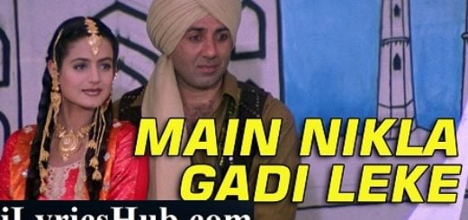 Main Nikla Gaddi Leke Lyrics (Full Video) – Gadar | Sunny Deol, Ameesha Patel