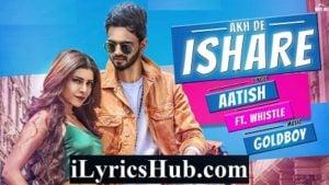 Akh De Ishare Lyrics - Aatish | Rii | GoldBoy | Whistle