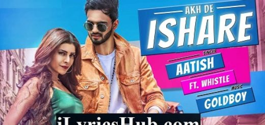 Akh De Ishare Lyrics - Aatish | Rii | GoldBoy | Whistle