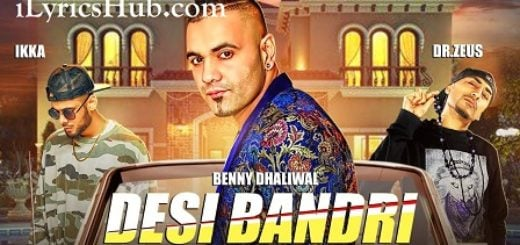 Desi Bandri Lyrics - Benny Dhaliwal, Ikka | Dr Zeus