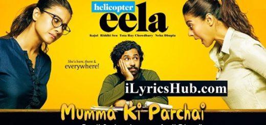 Mumma Ki Parchai Lyrics - Helicopter Eela | Ronit Sarkar