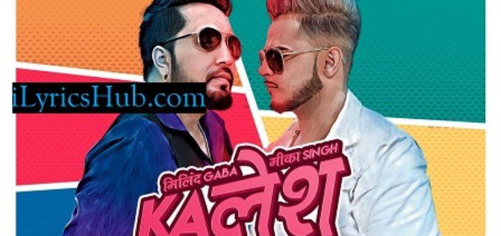 Kalesh Song Lyrics - Millind Gaba, Mika Singh