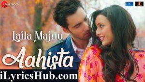 Aahista Lyrics - Arijit Singh, Jonita Gandhi