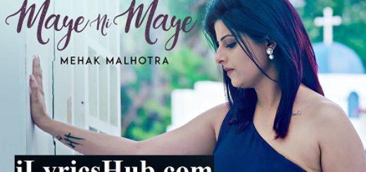 Maye Ni Maye Lyrics - Mehak Malhotra | MixSingh | Hiten Panwar