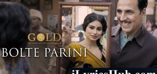 Bolte Parini Lyrics - Gold | Arko | Akshay Kumar | Mouni Roy