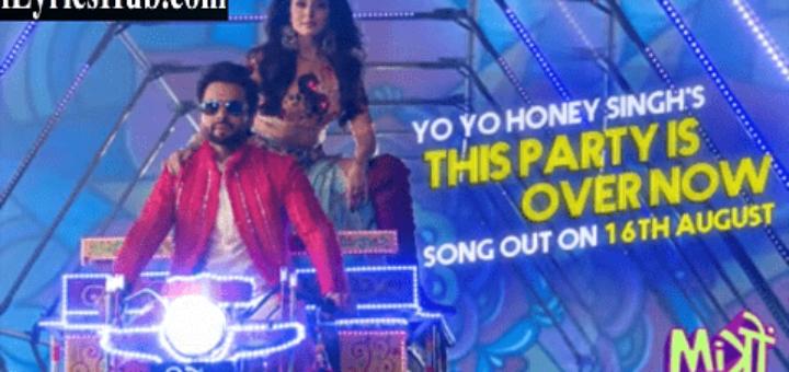 This Party Is Over Now Lyrics - Yo Yo Honey Singh