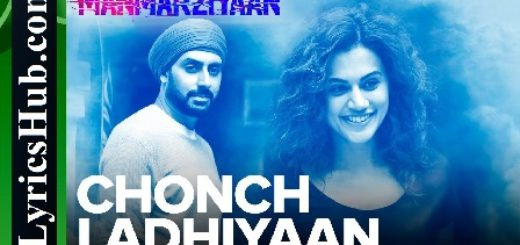 Chonch Ladhiyaan Lyrics - Manmarziyaan | Amit Trivedi | Harshdeep Kaur  Song Details:  Singers: Harshdeep Kaur, Jazim Sharma  Movie: Manmarziyaan  Rap: Sikander Kahlon  Music: Amit Trivedi  Lyrics: Shellee