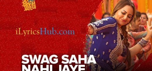 Swag Saha Nahi Jaye Lyrics - Sonakshi Sinha | Sohail Sen