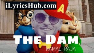 The Dam Lyrics - Kamal Raja