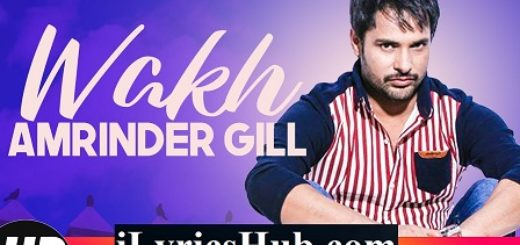 Wakh Lyrics - Amrinder Gill | Yo Yo Honey Singh