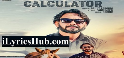 Calculator Lyrics - Daljit Paroudi | New Punjabi Songs 2018