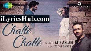 Chalte Chalte Lyrics - Atif Aslam, Jackky Bhagnani |Mitron