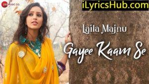 Gayee Kaam Se Lyrics - Laila Majnu   Dev Negi
