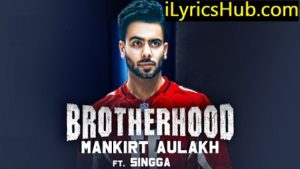 Brotherhood Lyrics - Mankirt Aulakh | MixSingh, Singga