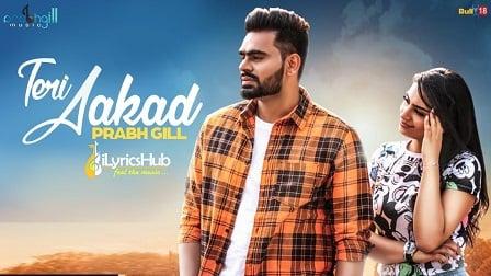 Teri Aakad Lyrics - Prabh Gill