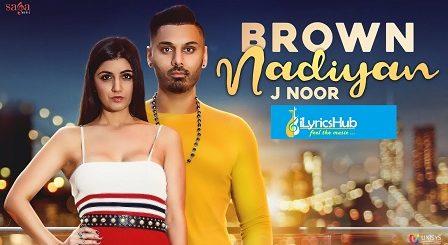 Brown Nadiyan Lyrics - J Noor   Youngistan
