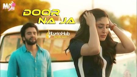 Door Na Ja Lyrics - Mitron | Jackky Bhagnani, Kritika Kamra