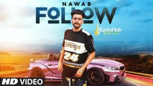 Follow Lyrics - Nawab | Mista Baaz, Korwalia Maan