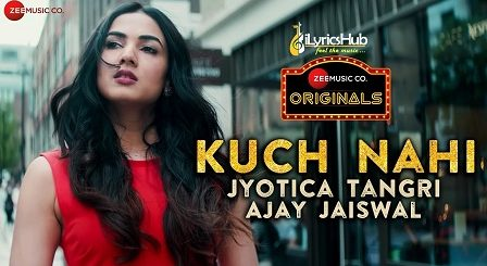 Kuch Nahi Lyrics - Sonal Chauhan | Jyotica Tangri, Ajay Jaiswal