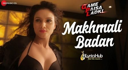 Makhmali Badan Lyrics - Game Paisa Ladki