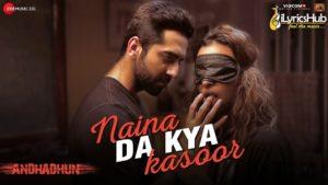 Naina Da Kya Kasoor Lyrics - AndhaDhun   Amit Trivedi