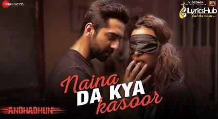 Naina Da Kya Kasoor Lyrics - AndhaDhun | Amit Trivedi