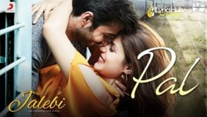 Pal Lyrics Jalebi Arijit Singh Shreya Ghoshal New Song Ilyricshub