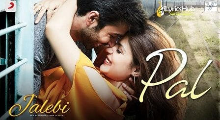 Pal Lyrics - Jalebi | Arijit Singh, Shreya Ghoshal