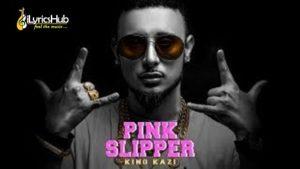 Pink Slipper Lyrics - King Kazi